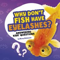 Cover image for Why don't fish have eyelashes? : answering kids' questions