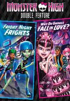 Cover image for Monster High double feature Friday night frights ; Why do ghouls fall in love?