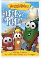 Cover image for VeggieTales. Heroes of the Bible! a baby, a quest and the wild, wild west!