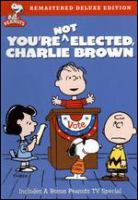 Cover image for You're not elected Charlie Brown