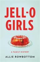 Cover image for Jell-O girls : a family history