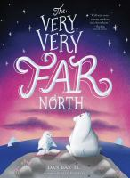 Cover image for The very, very far north : a story for gentle readers and listeners