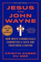 Cover image for Jesus and John Wayne : how white evangelicals corrupted a faith and fractured a nation