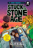 Cover image for The Story Pirates present. Stuck in the stone age