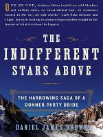 Cover image for The indifferent stars above : the harrowing saga of a Donner Party bride
