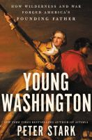 Cover image for Young Washington : how wilderness and war forged America's founding father