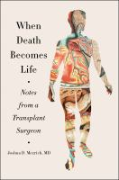 Cover image for When death becomes life : notes from a transplant surgeon