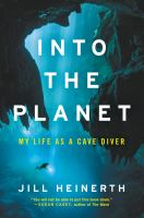 Cover image for Into the planet : my life as a cave diver