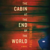 Cover image for The cabin at the end of the world : a novel