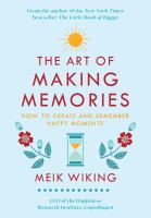 Cover image for The art of making memories : how to create and remember happy moments