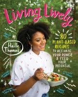 Cover image for Living lively : 80 plant-based recipes to activate your power and feed your potential