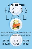 Cover image for Life in the fasting lane : how to make intermittent fasting a lifestyle--and reap the benefits of weight loss and better health