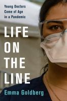 Cover image for Life on the line : young doctors come of age in a pandemic