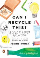 Cover image for Can I recycle this? : a guide to better recycling and how to reduce single-use plastics