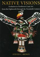 Cover image for Native visions : evolution in northwest coast art from the eighteenth through the twentieth century