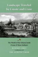Cover image for Landscape traveled by coyote and crane : the world of the Schi̲tsu'umsh : Coeur d'Alene Indians