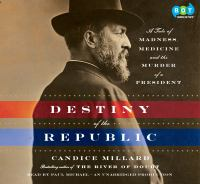 Cover image for Destiny of the republic : [a tale of medicine, madness & the murder of a president]