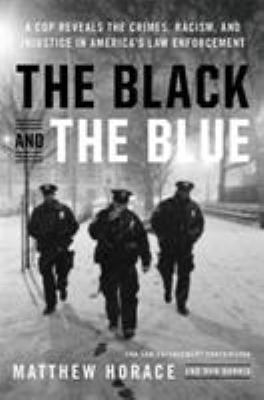 Cover image for The black and the blue : a cop reveals the crimes, racism, and injustice in America's law enforcement