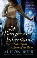 Cover image for A dangerous inheritance : a novel of Tudor rivals and the secret of the Tower