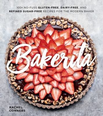 Cover image for Bakerita : 100+ no-fuss gluten-free, dairy-free, and refined sugar-free recipes for the modern baker