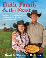 Cover image for Faith, family & the feast : recipes to feed your crew from the grill, garden, and iron skillet