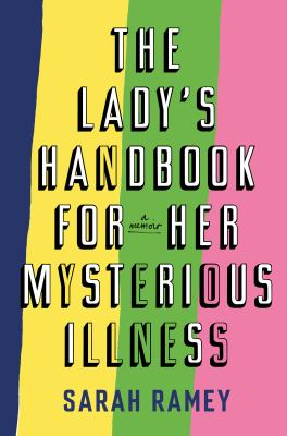 Cover image for The lady's handbook for her mysterious illness : a memoir
