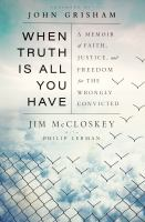 Cover image for When truth is all you have : a memoir of faith, justice, and freedom for the wrongly convicted