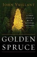 Cover image for The golden spruce : a true story of myth, madness, and greed