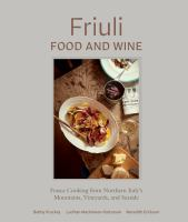 Cover image for Friuli food and wine : Frasca cooking from Northern Italy's mountains, vineyards, and seaside