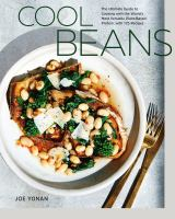 Cover image for Cool beans : the ultimate guide to cooking with the world's most versatile plant-based protein, with 125 recipes