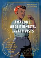 Cover image for Amazons, abolitionists, and activists : a graphic history of women's fight for their rights