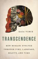 Cover image for Transcendence : how humans evolved through fire, language, beauty, and time