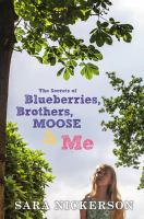Cover image for The secrets of blueberries, brothers, Moose & me