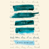 Cover image for Everything happens for a reason : and other lies I've loved