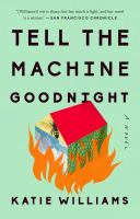 Cover image for Tell the machine goodnight : a novel