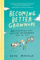 Cover image for Becoming better grownups : rediscovering what matters and remembering how to fly