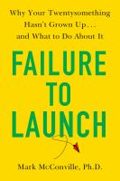 Cover image for Failure to launch : why your twentysomething hasn't grown up...and what to do about it
