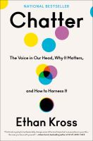 Cover image for Chatter : the voice in our head, why it matters, and how to harness it