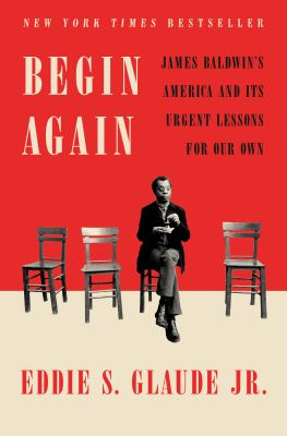 Cover image for Begin again : James Baldwin's America and its urgent lessons for our own