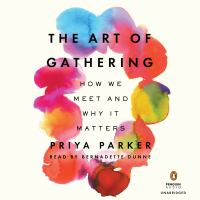 Cover image for The art of gathering : how we meet and why it matters