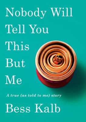 Cover image for Nobody will tell you this but me : a true (as told to me) story
