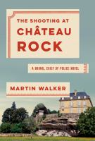 Cover image for The shooting at Château Rock : a Bruno, Chief of Police novel