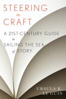 Cover image for Steering the craft : a twenty-first-century guide to sailing the sea of story