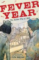 Cover image for Fever year : the killer flu of 1918 : a tragedy in three acts