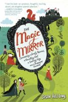 Cover image for The magic mirror : concerning a lonely princess, a foundling girl, a scheming king and a pickpocket squirrel