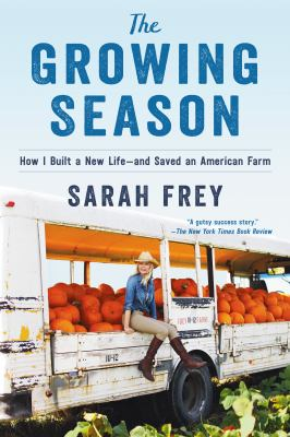 Cover image for The Growing Season: How I Built a New Life--And Saved an American Farm