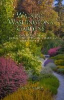 Cover image for Walking Washington's gardens : a guide to 30 of the best gardens in Washington State that are open to the public