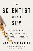 Cover image for The scientist and the spy : a true story of China, the FBI, and industrial espionage
