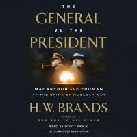 Cover image for The general vs. the president : MacArthur and Truman at the brink of nuclear war