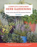 Cover image for Complete container herb gardening : design and grow beautiful, bountiful herb-filled pots